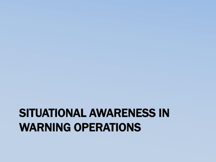 Situational awareness in warning operations