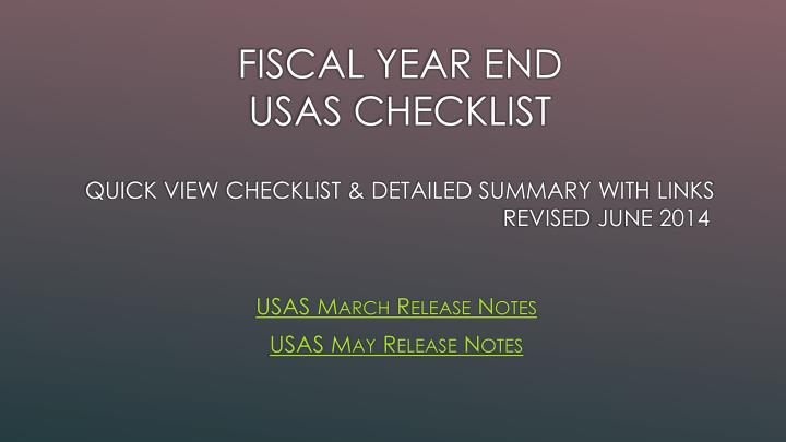 fiscal year end usas checklist quick view checklist detailed summary with links revised june 2014