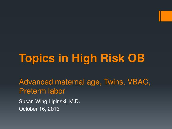 Topics in high risk ob advanced maternal age twins vbac preterm labor