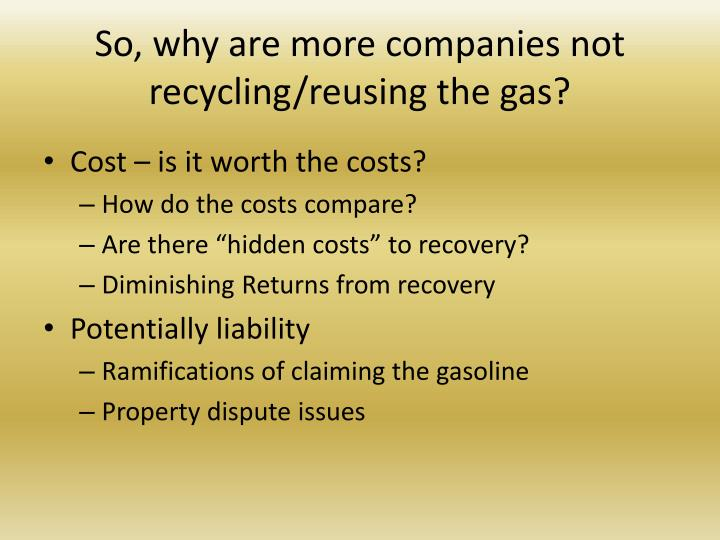 So, why are more companies not recycling/reusing the gas?