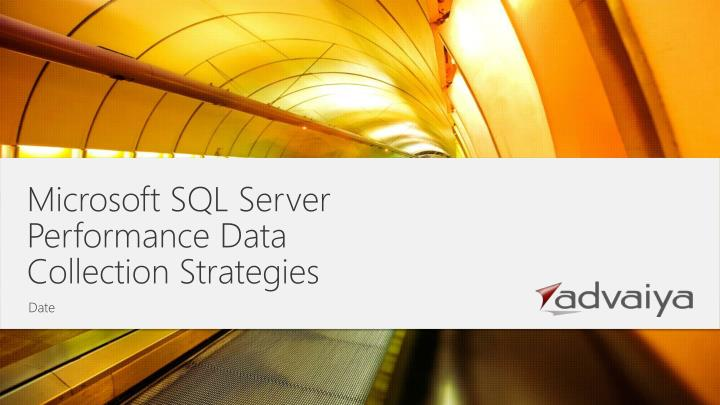 Microsoft SQL Server Performance Data Collection Strategies