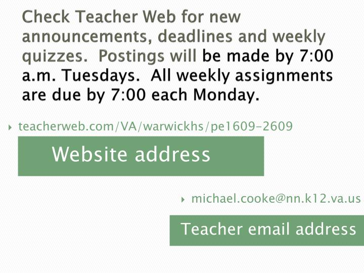 Check Teacher Web for new announcements, deadlines and weekly quizzes.  Postings will