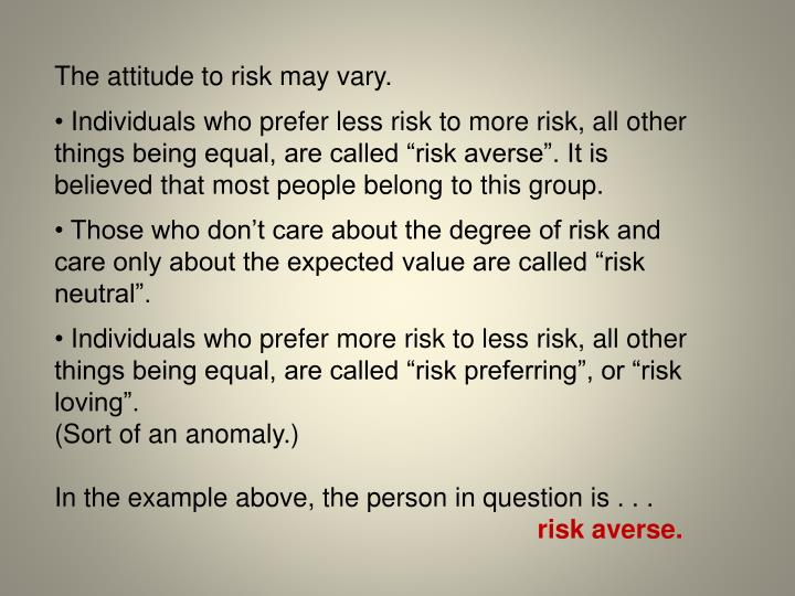 The attitude to risk may vary.