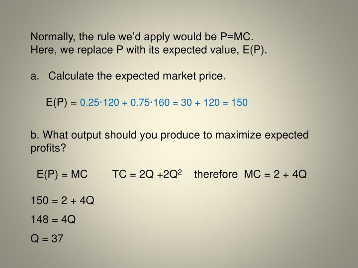 Normally, the rule wed apply would be P=MC.
