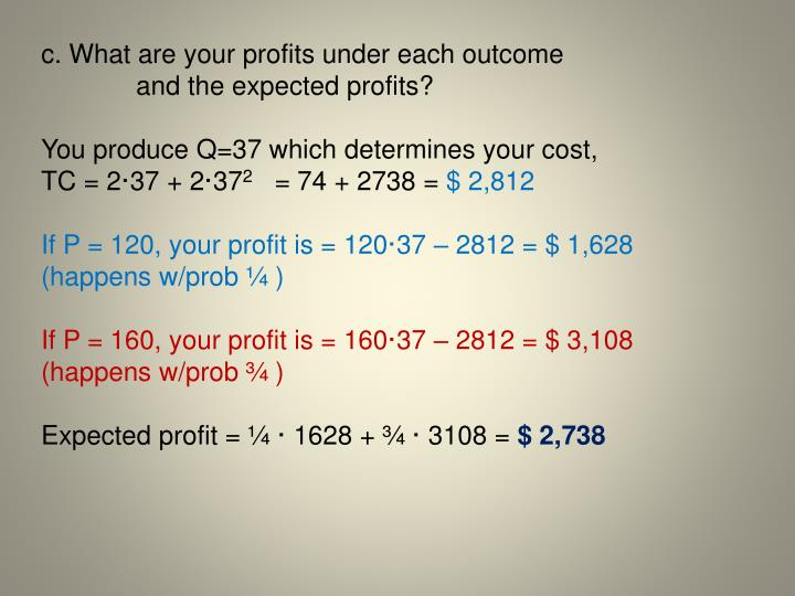 c. What are your profits under each outcome