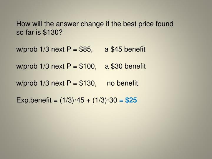 How will the answer change if the best price found so far is $130?