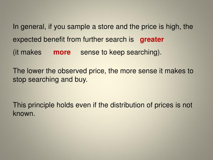 In general, if you sample a store and the price is high, the expected benefit from further search is