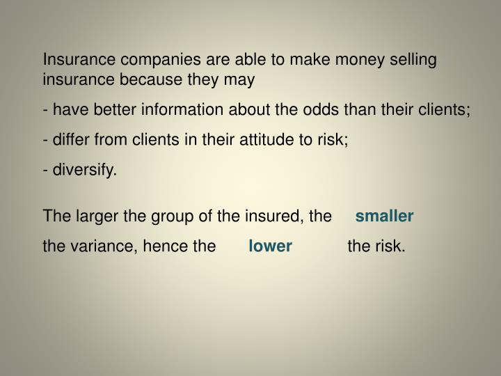 Insurance companies are able to make money selling insurance because they may