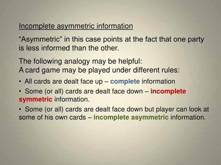 Incomplete asymmetric information