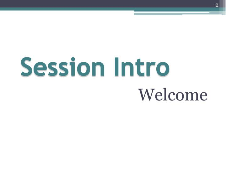 Session intro