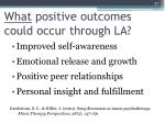 what positive outcomes could occur through la
