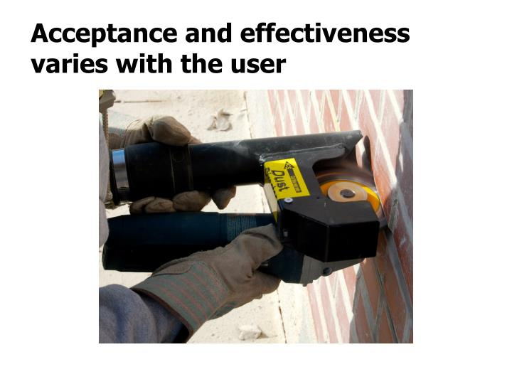 Acceptance and effectiveness varies with the user