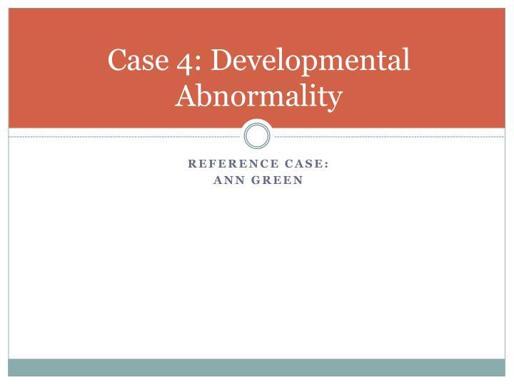 Case 4: Developmental Abnormality