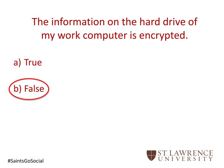 The information on the hard drive of my work computer is encrypted.
