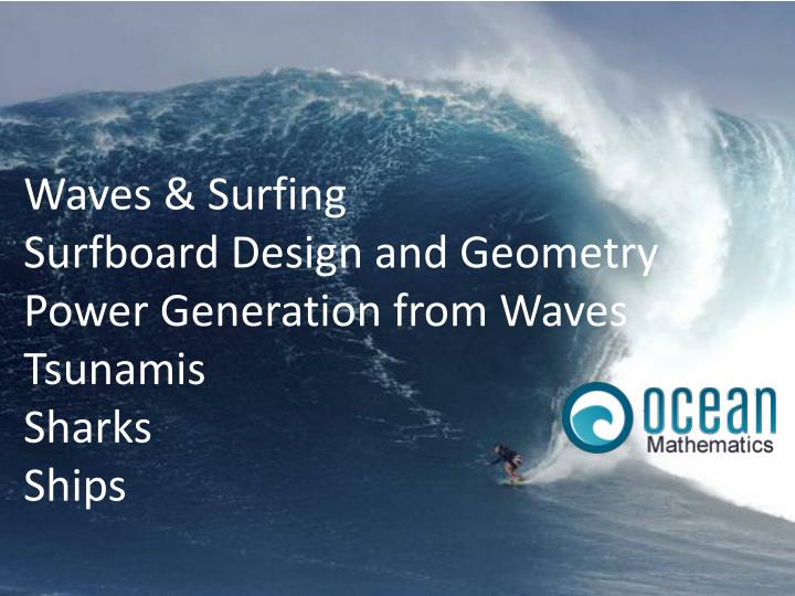 Waves surfing surfboard design and geometry power generation from waves tsunamis sharks ships