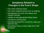 symptoms related to changes in the foot s shape