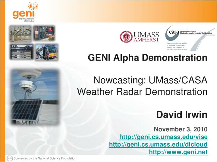 Geni alpha demonstration nowcasting umass casa weather radar demonstration david irwin