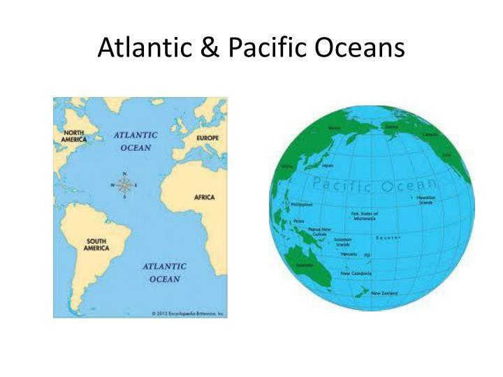 Atlantic & Pacific Oceans