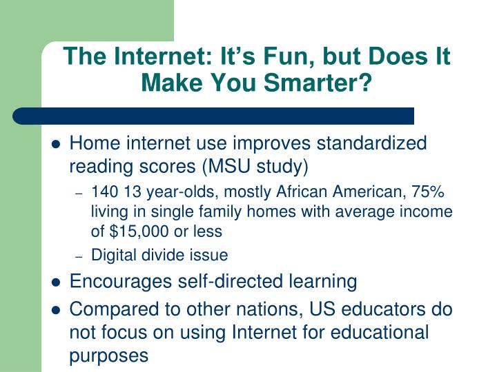 The Internet: It's Fun, but Does It Make You Smarter?