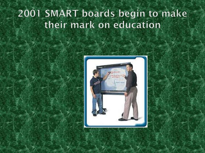 2001 SMART boards begin to make their mark on education