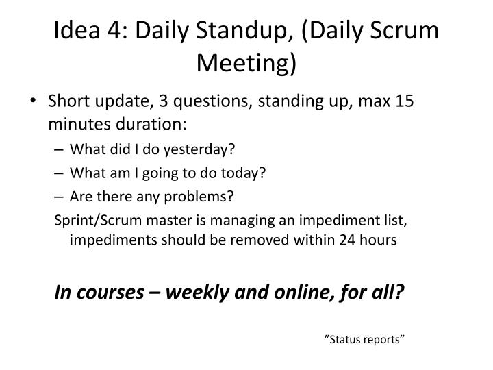 Idea 4: Daily Standup, (Daily Scrum Meeting)
