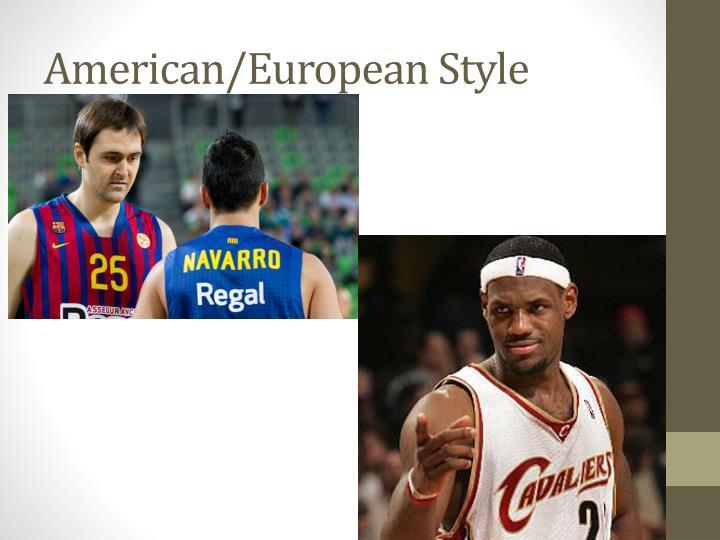 American/European Style