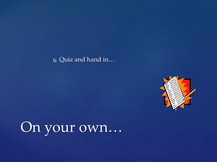 Quiz and hand in…