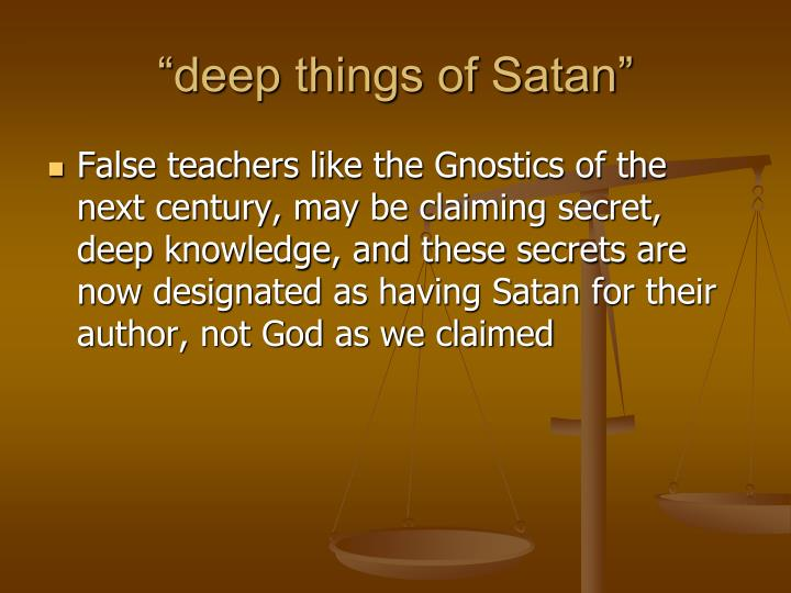 """deep things of Satan"""