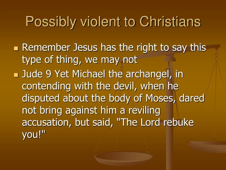 Possibly violent to Christians