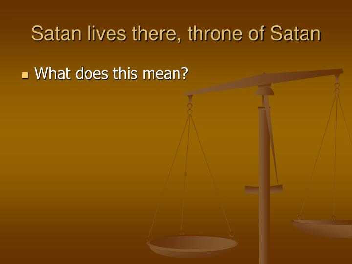 Satan lives there, throne of Satan