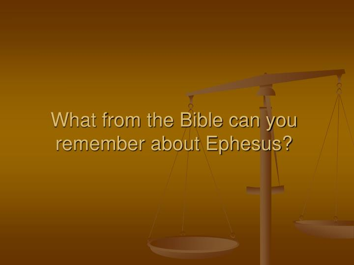What from the Bible can you remember about Ephesus?
