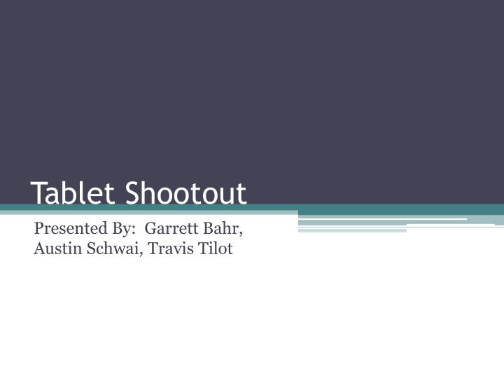 Tablet shootout