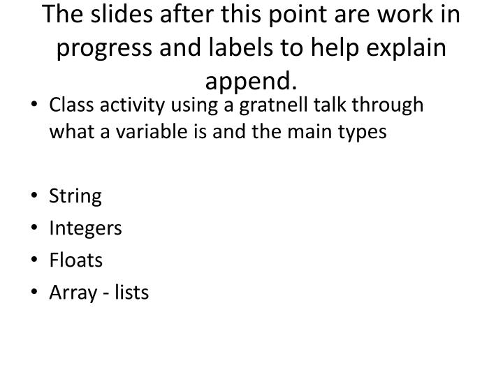 The slides after this point are work in progress and labels to help explain append.