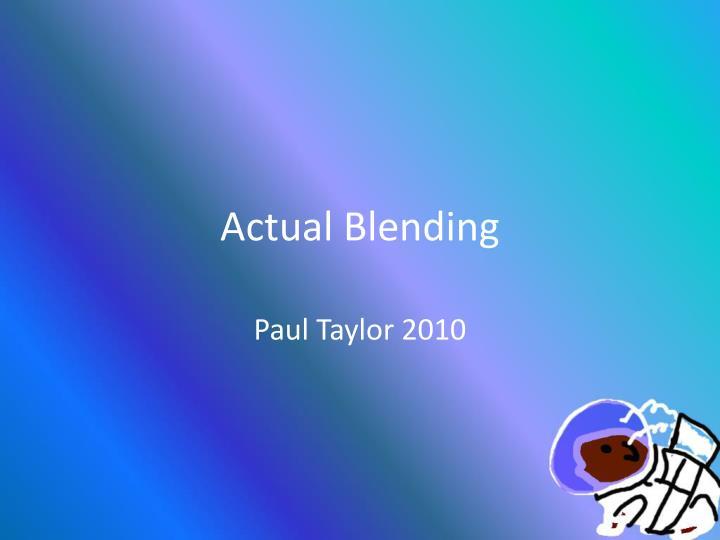 Actual Blending