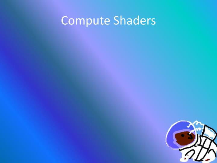 Compute Shaders