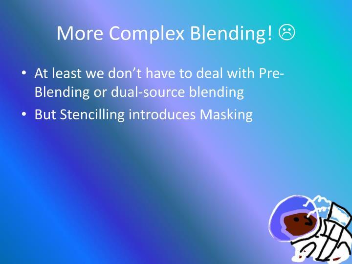 More Complex Blending!