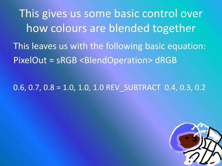 This gives us some basic control over how colours are blended together