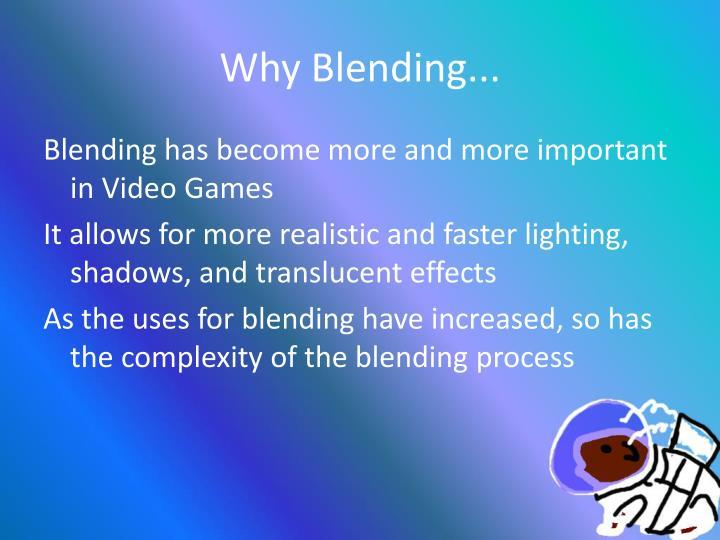 Why Blending...