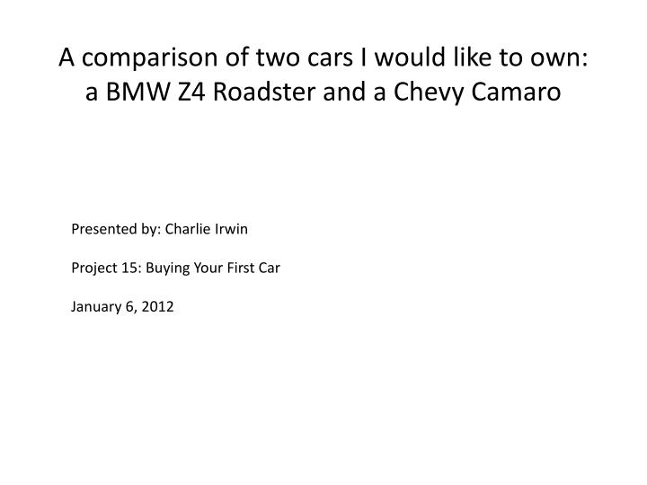 A comparison of two cars i would like to own a bmw z4 roadster and a chevy camaro