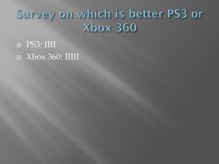 Survey on which is better PS3 or Xbox 360