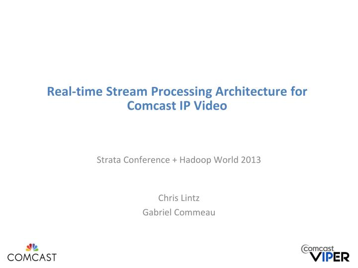 Real time stream processing architecture for comcast ip video