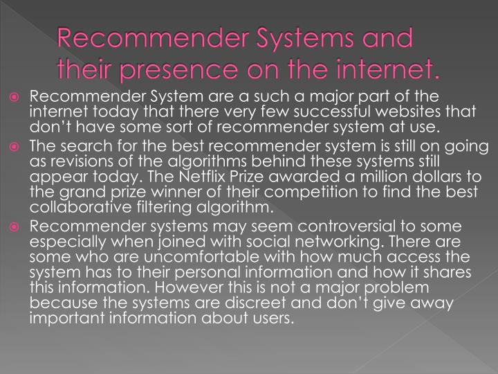 Recommender Systems and their presence on the internet.