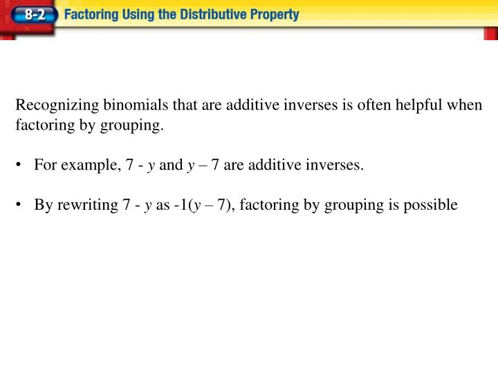 Recognizing binomials that are additive inverses is often helpful when