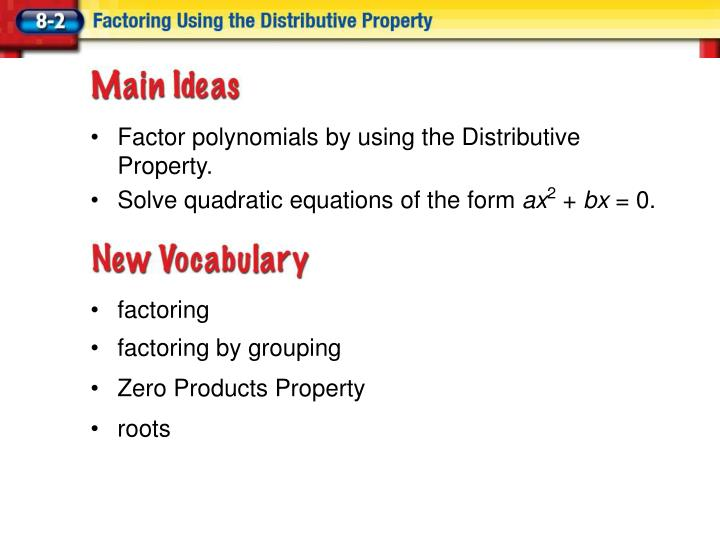 Factor polynomials by using the Distributive Property.