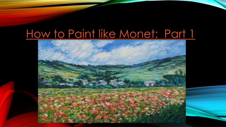 How to Paint like Monet:  Part 1