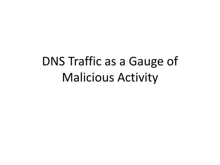 DNS Traffic as a Gauge of Malicious Activity