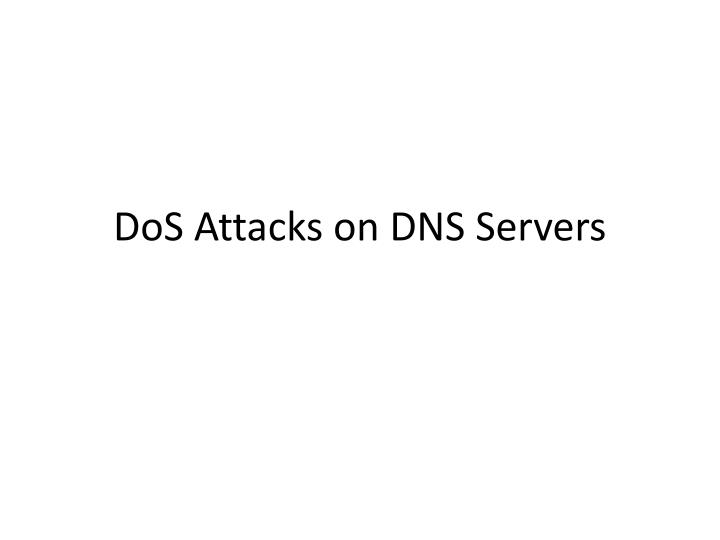 DoS Attacks on DNS Servers