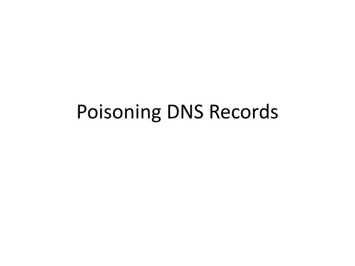 Poisoning DNS Records