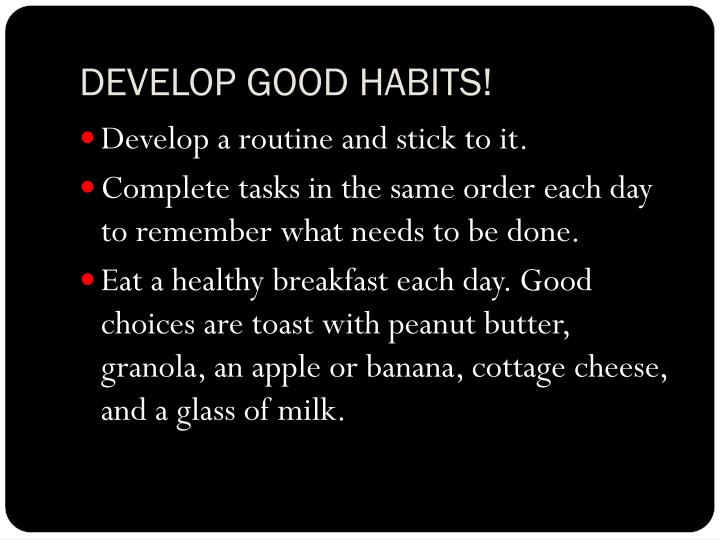 DEVELOP GOOD HABITS!