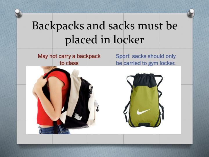 Backpacks and sacks must be placed in locker